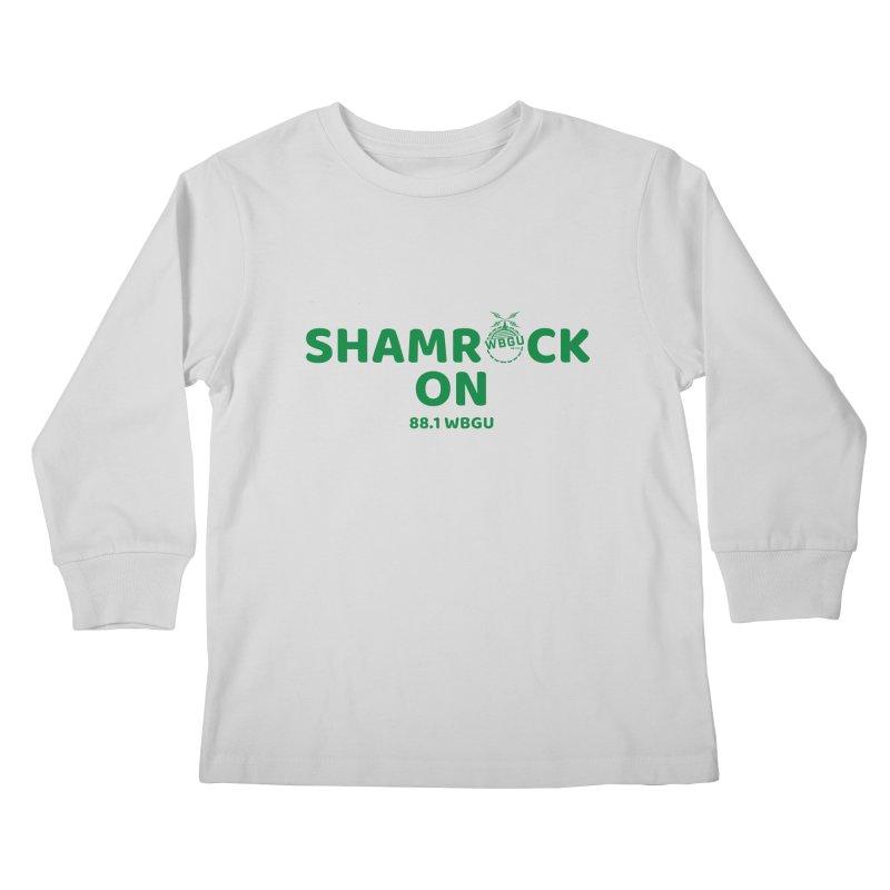 ShamROCK on Kids Longsleeve T-Shirt by WBGU-FM's Shop