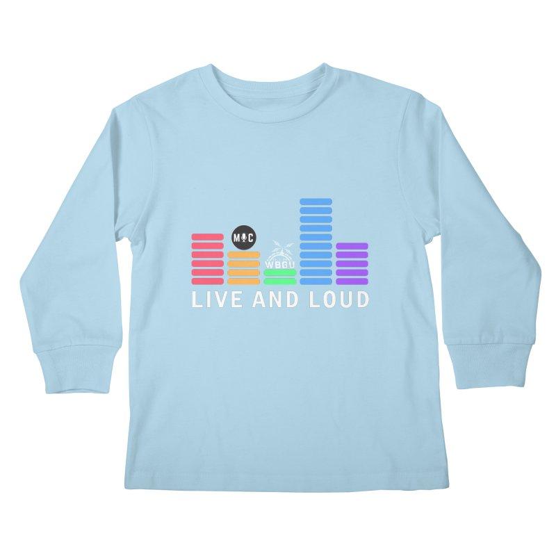 Live & Loud colors Kids Longsleeve T-Shirt by WBGU-FM's Shop