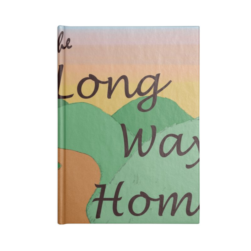 Take the Long Way Home Accessories Lined Journal Notebook by wchwriter's Artist Shop