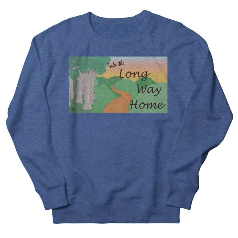 Take the Long Way Home Women's French Terry Sweatshirt by wchwriter's Artist Shop