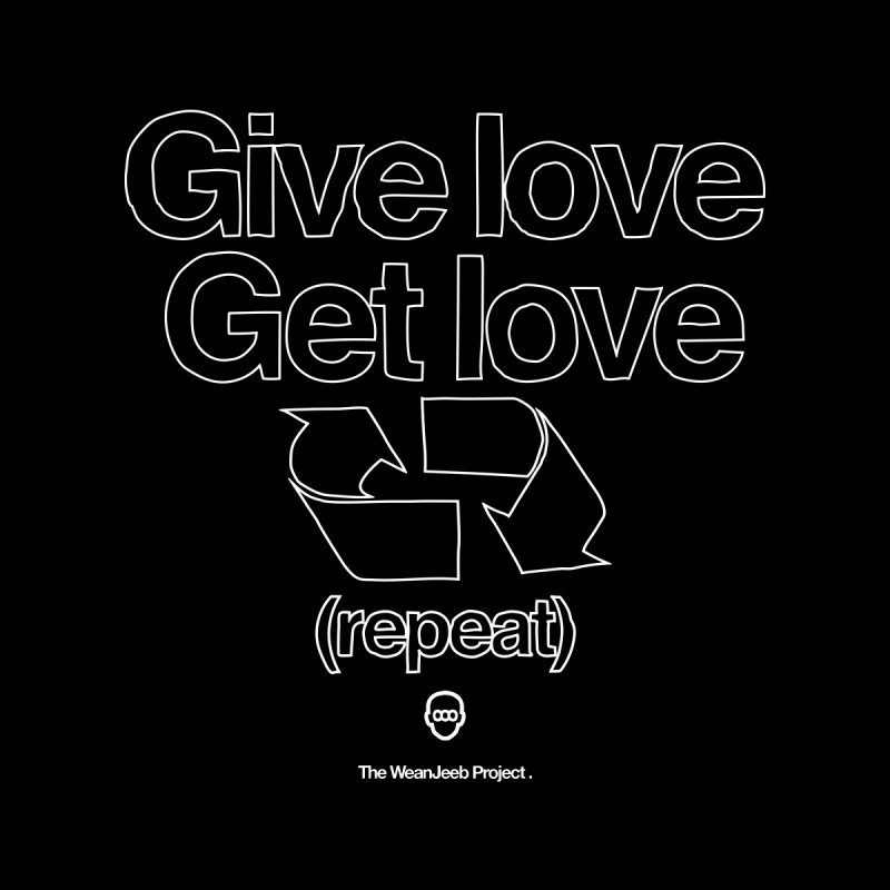 Give Love Get Love by WeandJeeb's Artist Shop