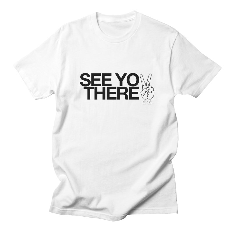 See you there Women's Unisex T-Shirt by WeandJeeb's Artist Shop