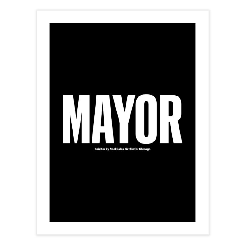 We Are Mayor in Fine Art Print by We Are Mayor | Neal For Mayor