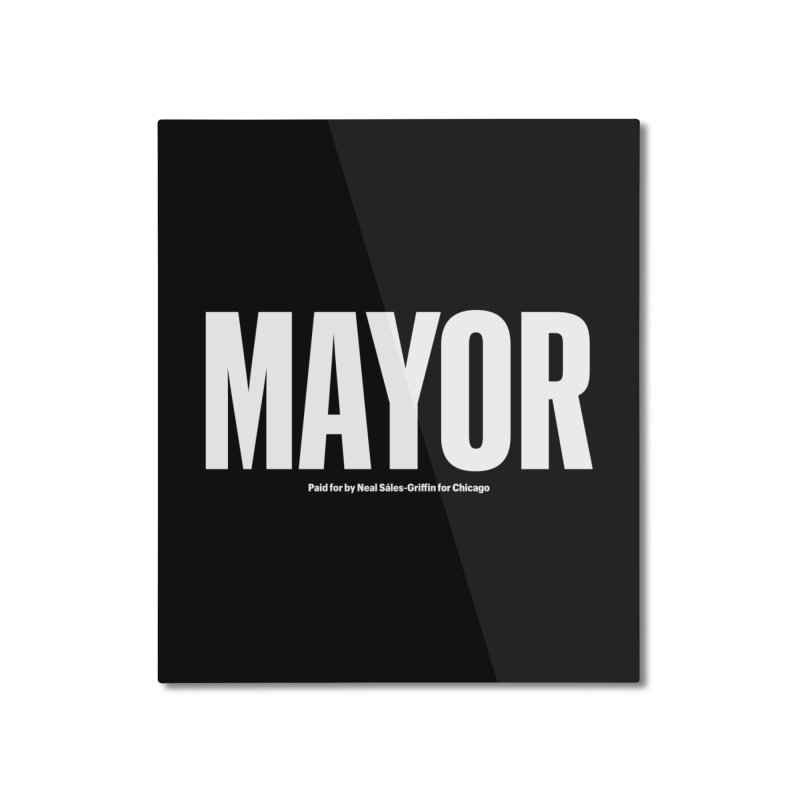 We Are Mayor Home Mounted Aluminum Print by We Are Mayor | Neal For Mayor