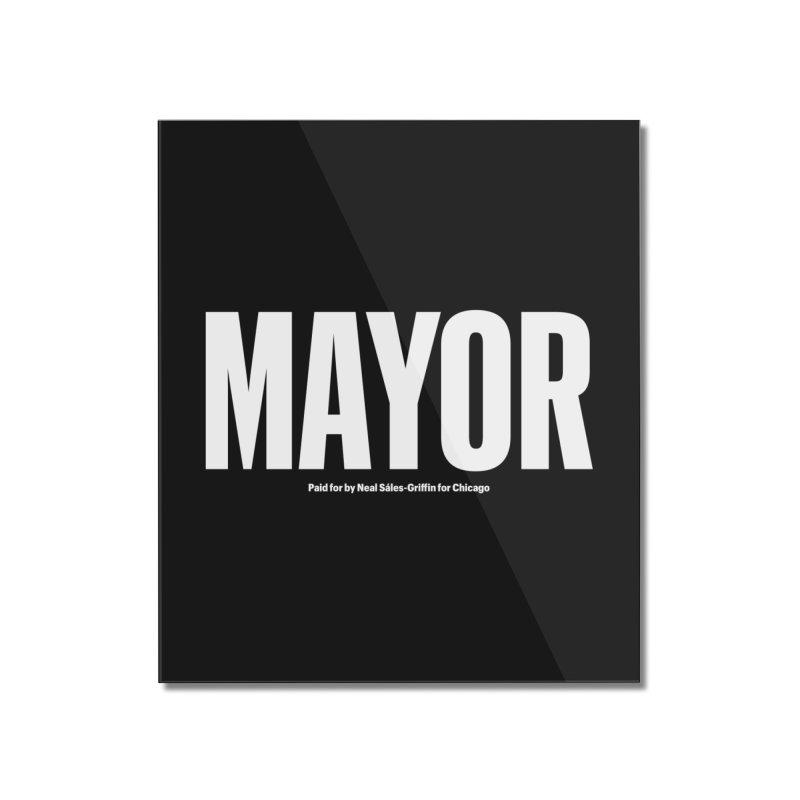 We Are Mayor Home Mounted Acrylic Print by We Are Mayor | Neal For Mayor