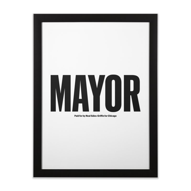 We Are Mayor Home Framed Fine Art Print by We Are Mayor | Neal For Mayor