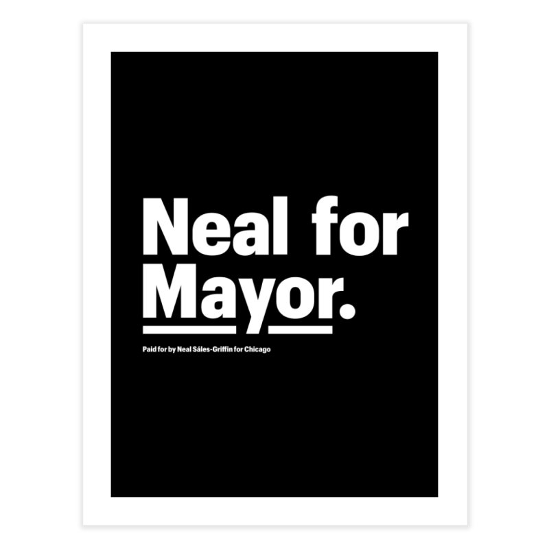 Neal for Mayor Home Fine Art Print by We Are Mayor | Neal For Mayor