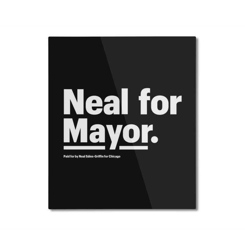 Neal for Mayor Home Mounted Aluminum Print by We Are Mayor | Neal For Mayor