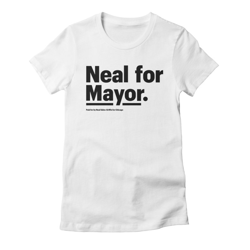 Neal for Mayor Women's Fitted T-Shirt by We Are Mayor | Neal For Mayor