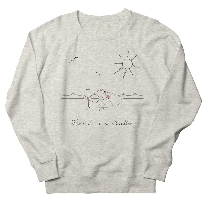 Married On A Sandbar Women's French Terry Sweatshirt by Married on a Sandbar!