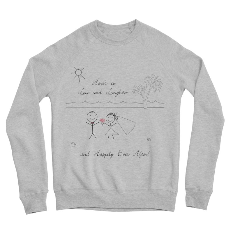 Happily Ever After Men's Sponge Fleece Sweatshirt by Married on a Sandbar!