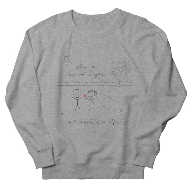 Happily Ever After Women's French Terry Sweatshirt by Married on a Sandbar!