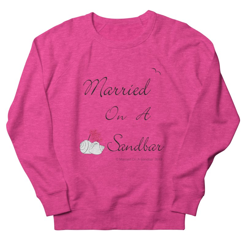 Married On A Sandbar logo Women's French Terry Sweatshirt by Married on a Sandbar!