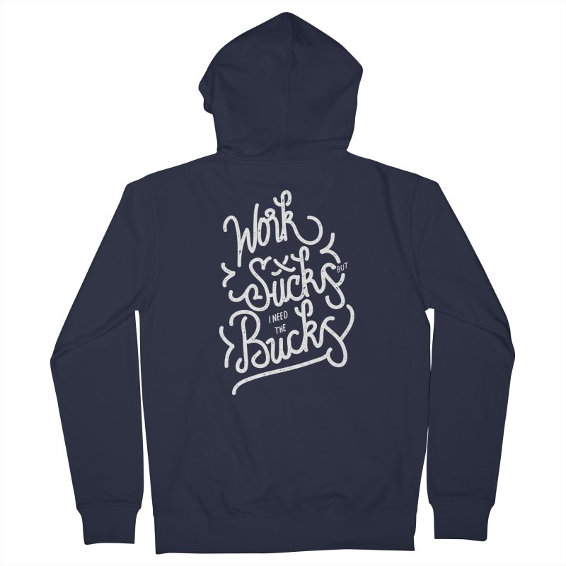 work sucks Men's Zip-Up Hoody by wege on threadless