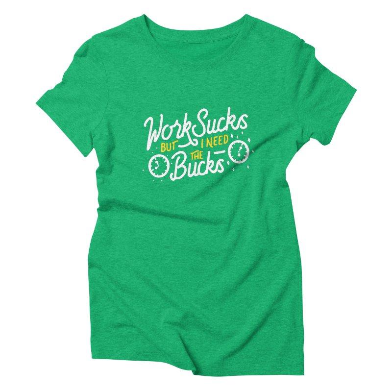 Work Sucks Women's Triblend T-Shirt by wege on threadless