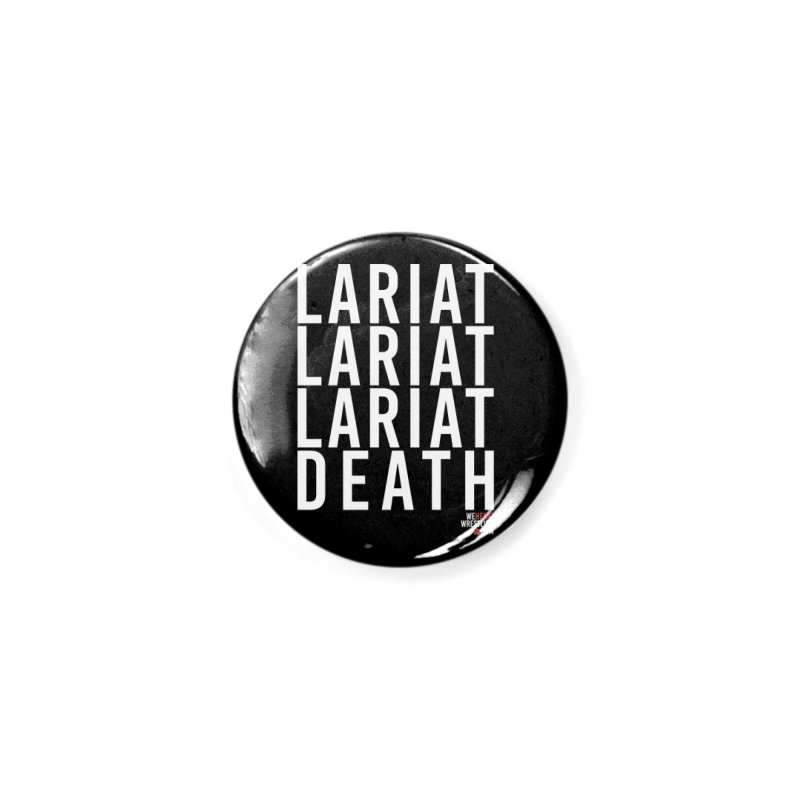 Lariat Death   White Accessories Button by We Heart Wrestling