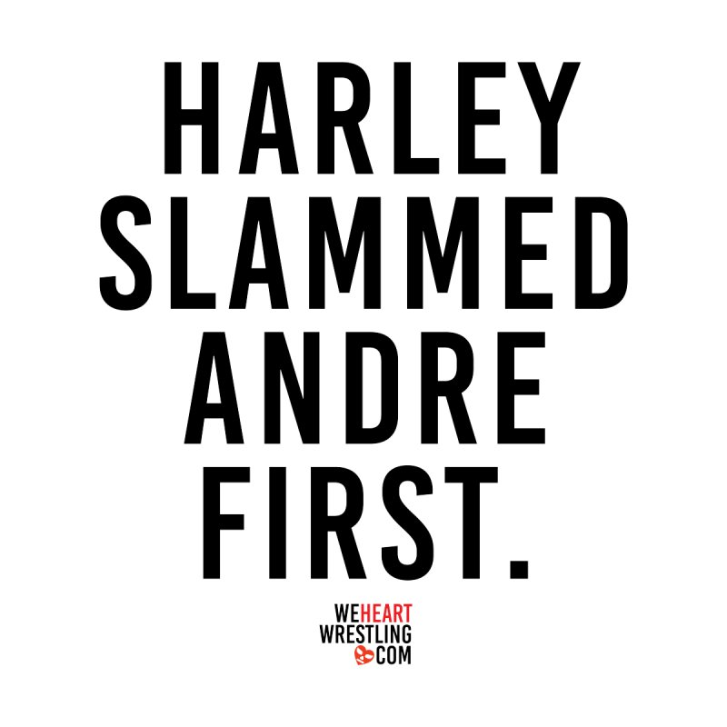 Harley Slammed Andre First | Black Type by We Heart Wrestling