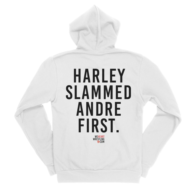 Harley Slammed Andre First | Black Type Women's Sponge Fleece Zip-Up Hoody by We Heart Wrestling