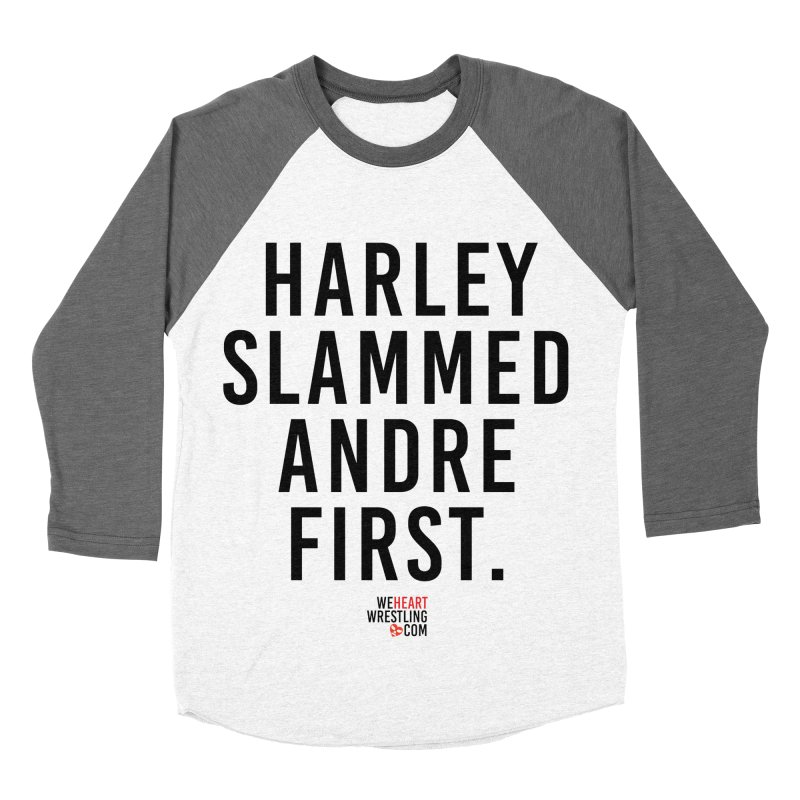 Harley Slammed Andre First | Black Type Women's Baseball Triblend Longsleeve T-Shirt by We Heart Wrestling