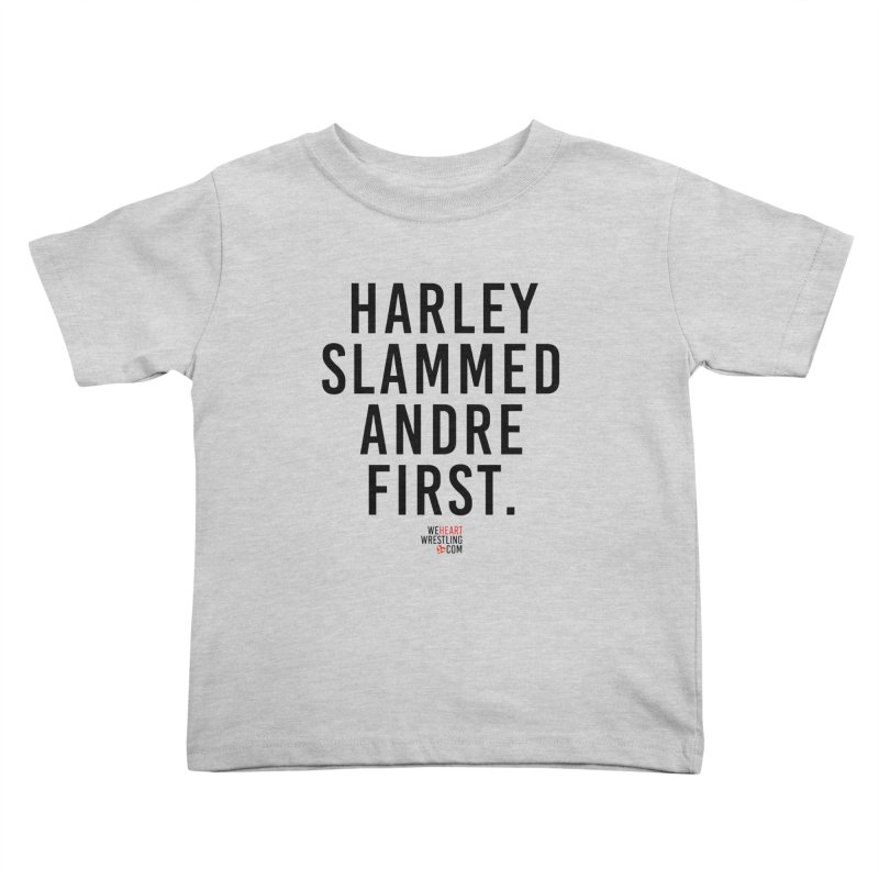 Harley Slammed Andre First | Black Type Kids Toddler T-Shirt by We Heart Wrestling