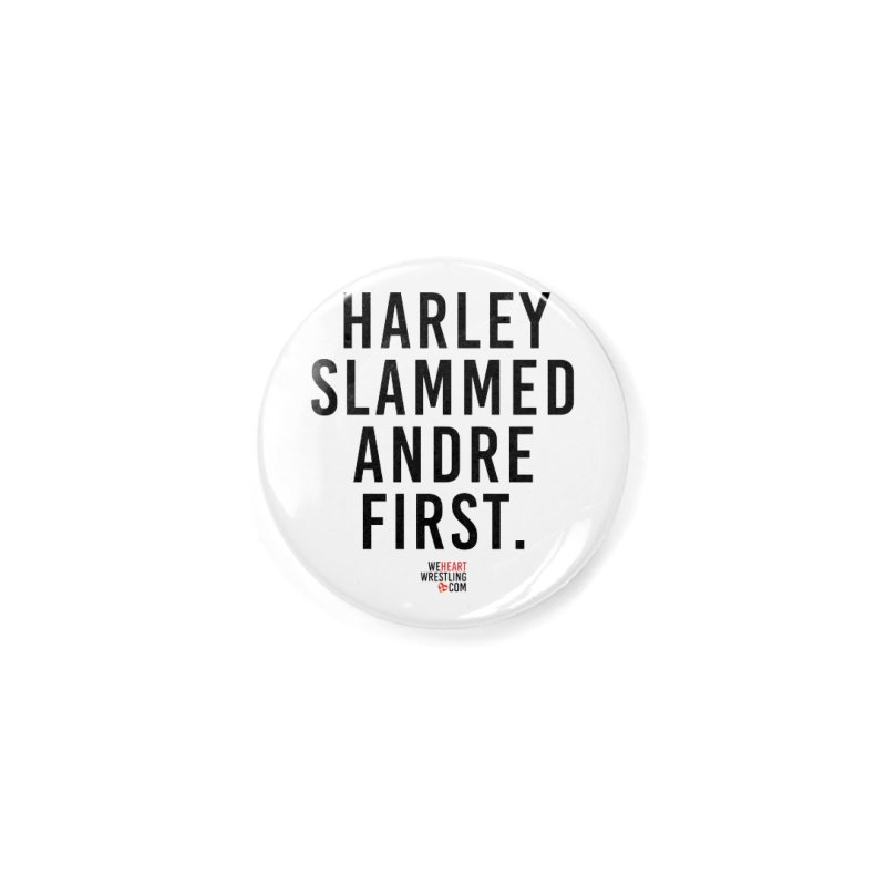 Harley Slammed Andre First   Black Type Accessories Button by We Heart Wrestling
