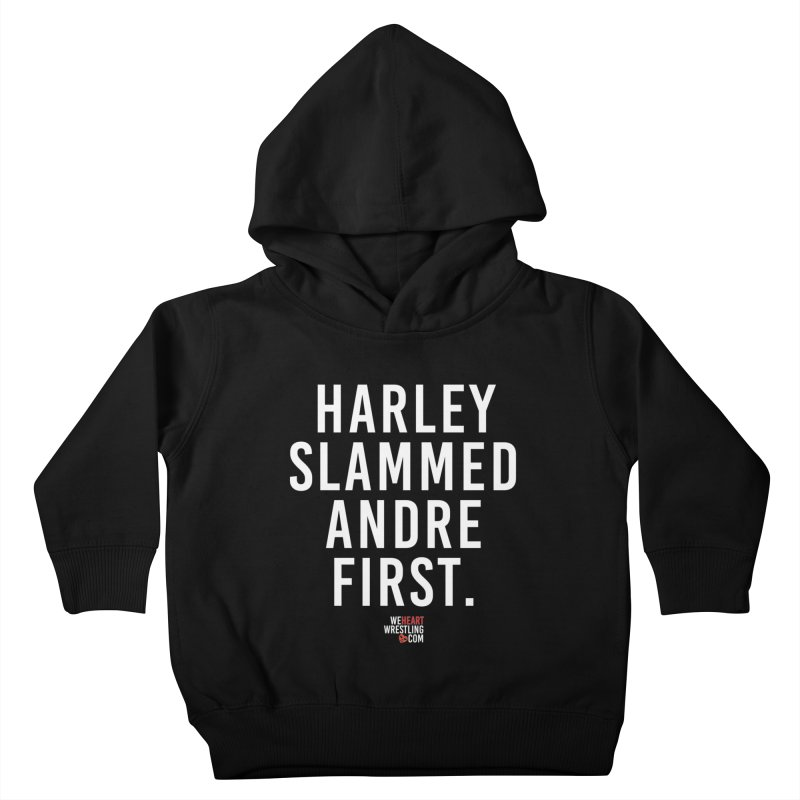 Harley Slammed Andre First | White Type Kids Toddler Pullover Hoody by We Heart Wrestling