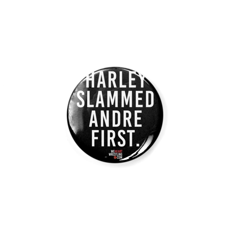 Harley Slammed Andre First   White Type Accessories Button by We Heart Wrestling