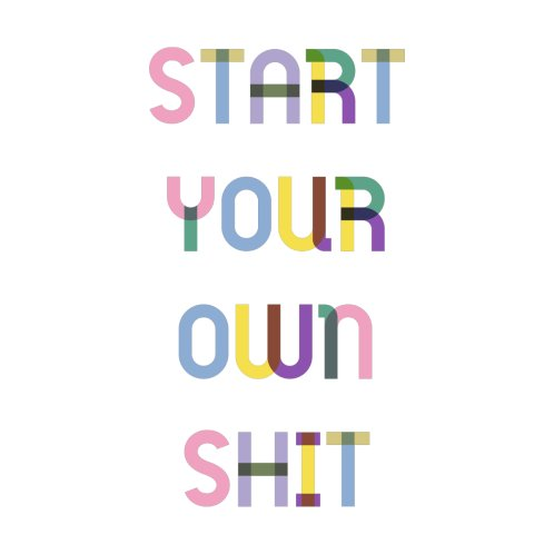 Design for Start your own shit