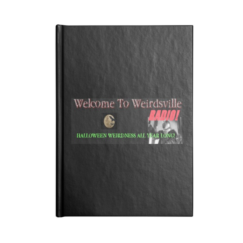 Welcome to Weirdsville Radio! Accessories Blank Journal Notebook by Welcome to Weirdsville
