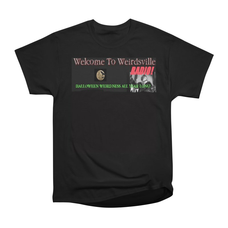 Welcome to Weirdsville Radio! Women's Heavyweight Unisex T-Shirt by Welcome to Weirdsville