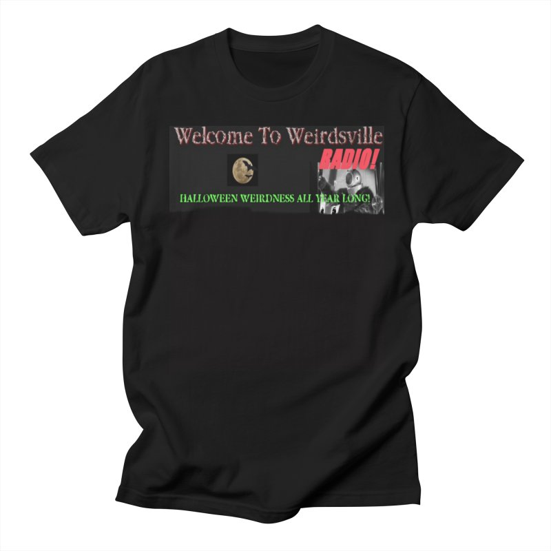 Welcome to Weirdsville Radio! Women's Regular Unisex T-Shirt by Welcome to Weirdsville