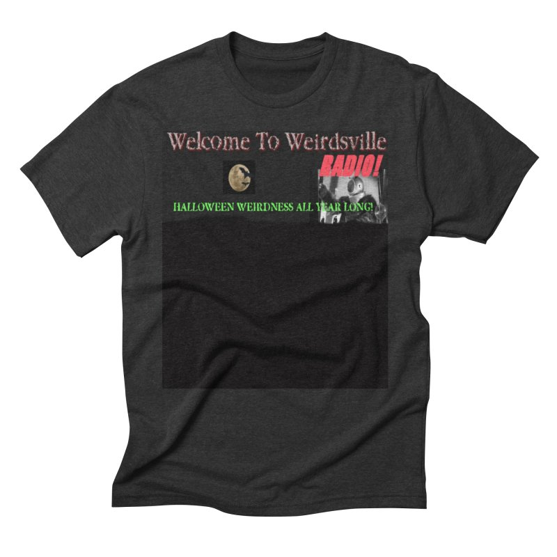 Welcome to Weirdsville Radio! Men's Triblend T-Shirt by Welcome to Weirdsville
