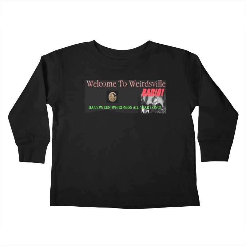 Welcome to Weirdsville Radio! Kids Toddler Longsleeve T-Shirt by Welcome to Weirdsville