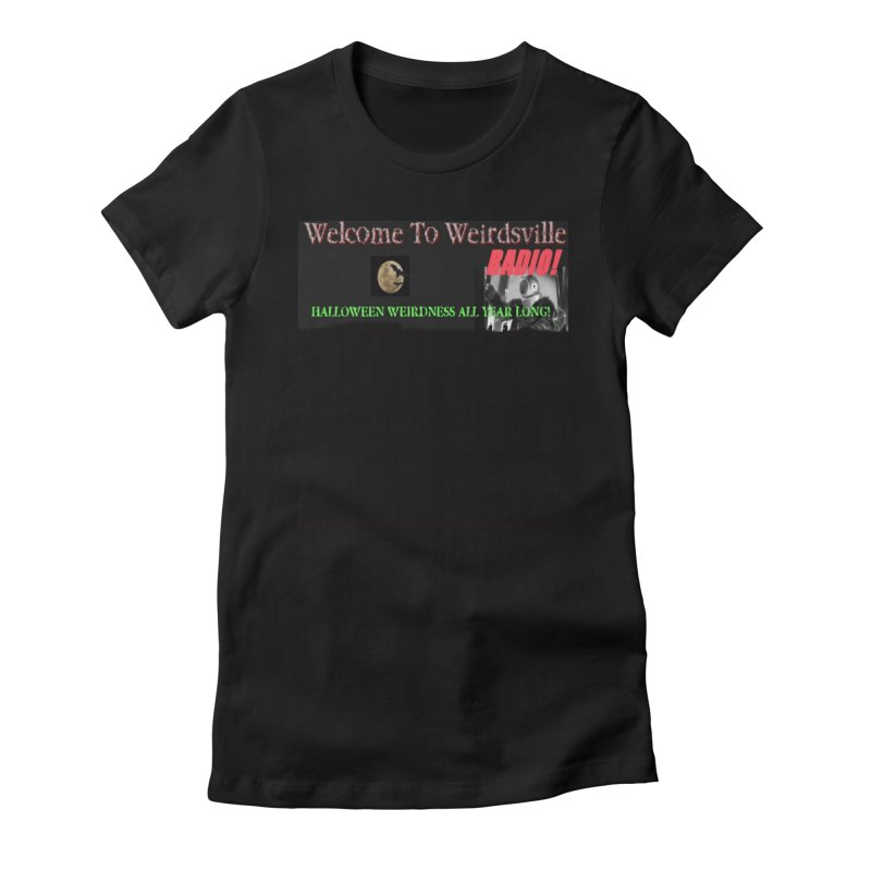 Welcome to Weirdsville Radio! Women's Fitted T-Shirt by Welcome to Weirdsville