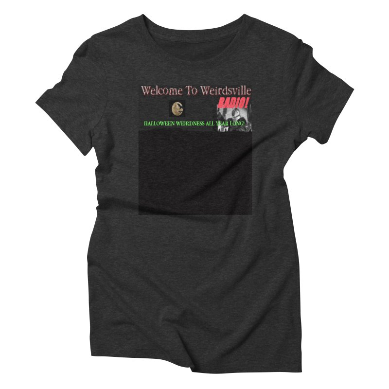 Welcome to Weirdsville Radio! Women's Triblend T-Shirt by Welcome to Weirdsville