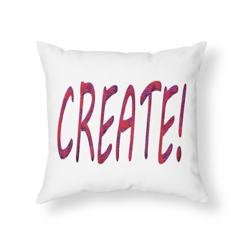 newcreate Home Throw Pillow by Welcome to Weirdsville