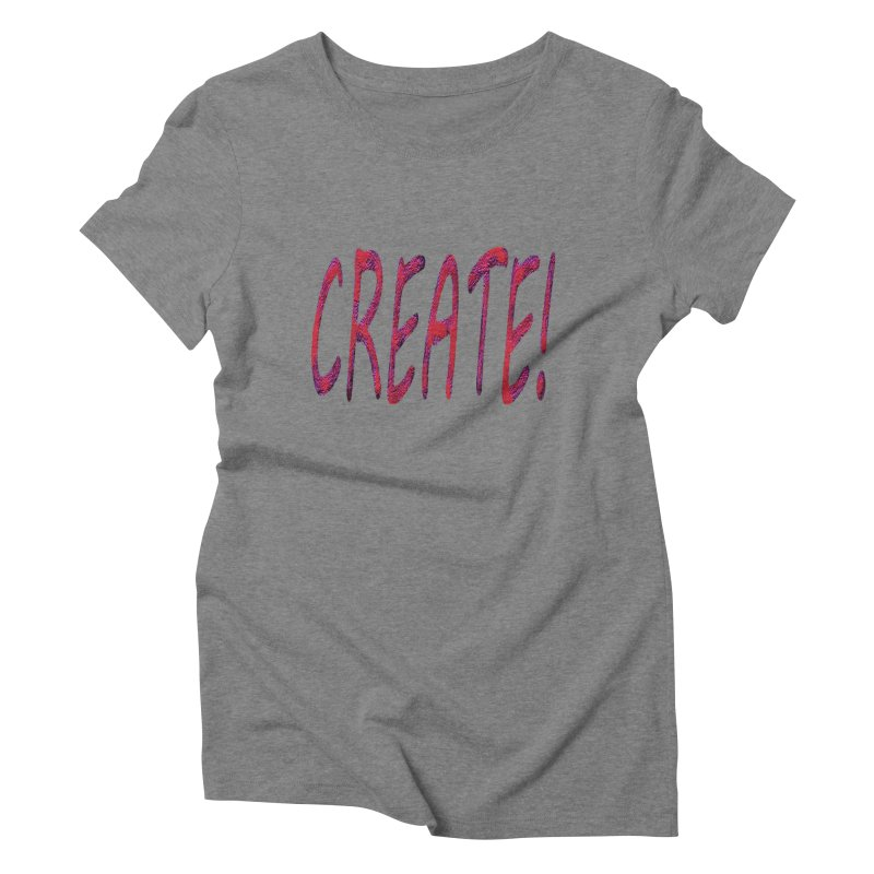 newcreate Women's Triblend T-Shirt by Welcome to Weirdsville