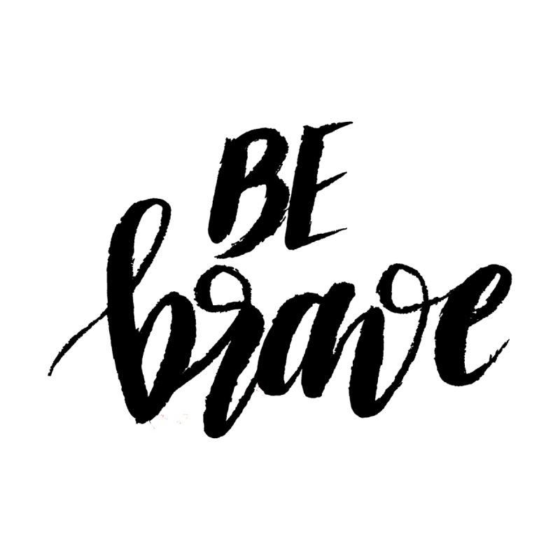 Be Brave by wellchosenletters' Artist Shop