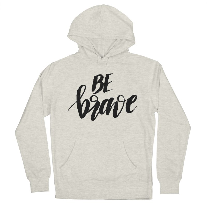 Be Brave Men's French Terry Pullover Hoody by wellchosenletters' Artist Shop