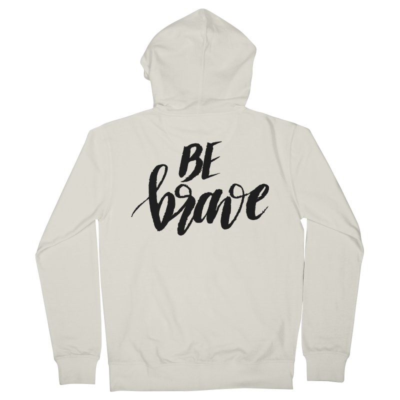 Be Brave Women's French Terry Zip-Up Hoody by wellchosenletters' Artist Shop