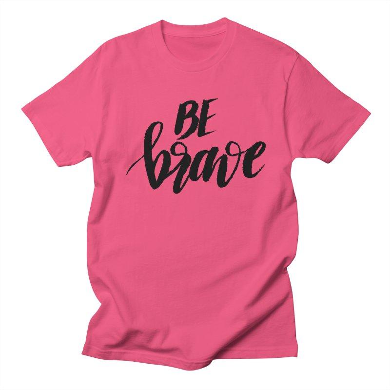 Be Brave Women's Regular Unisex T-Shirt by wellchosenletters' Artist Shop