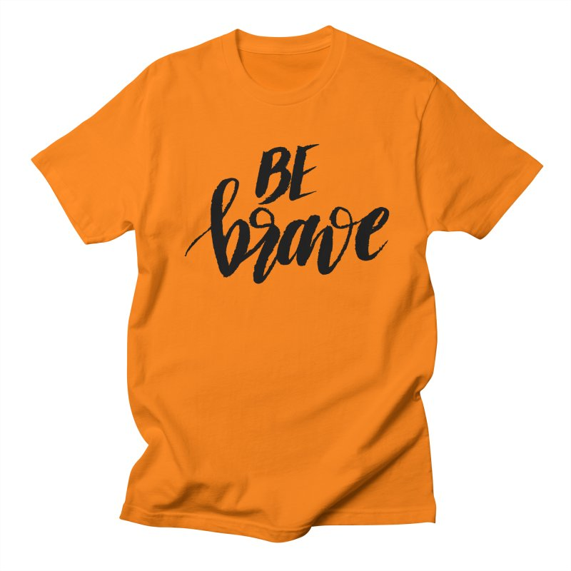 Be Brave Men's Regular T-Shirt by wellchosenletters' Artist Shop