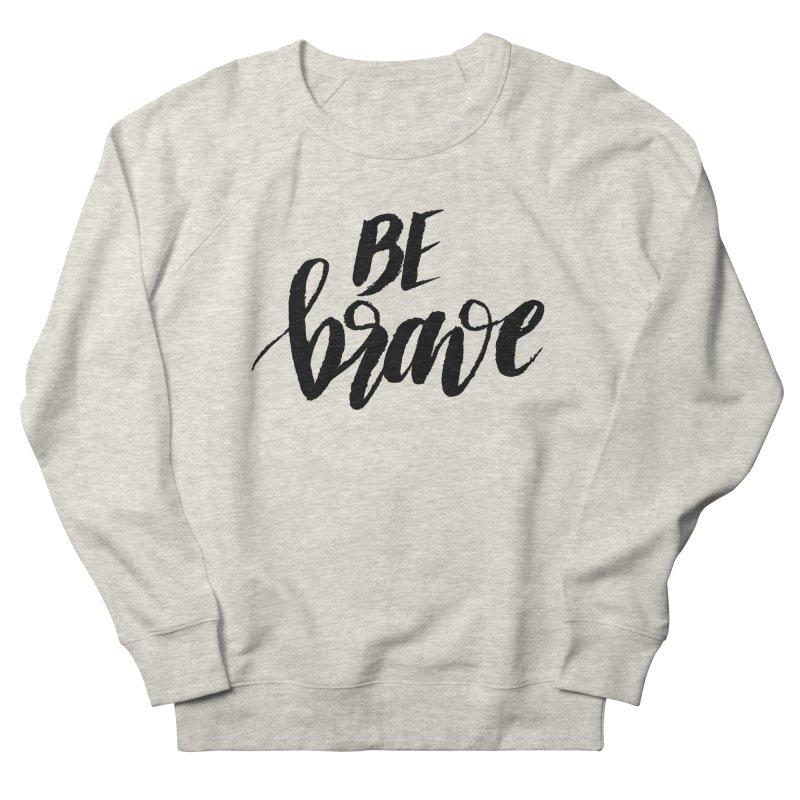 Be Brave Women's French Terry Sweatshirt by wellchosenletters' Artist Shop