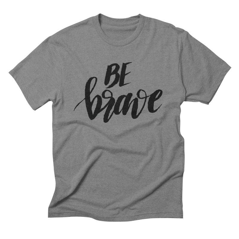 Be Brave Men's Triblend T-Shirt by wellchosenletters' Artist Shop