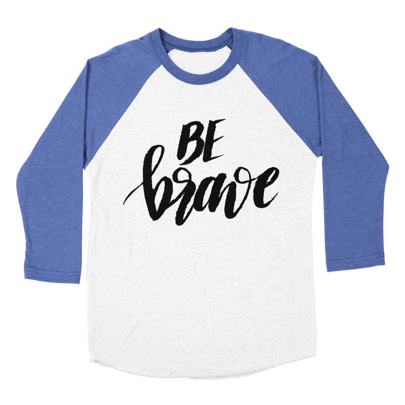 Be Brave Men's Baseball Triblend Longsleeve T-Shirt by wellchosenletters' Artist Shop