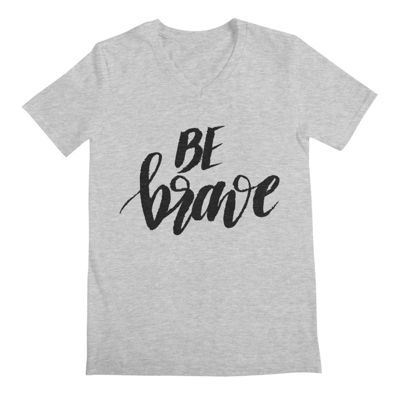 Be Brave Men's Regular V-Neck by wellchosenletters' Artist Shop