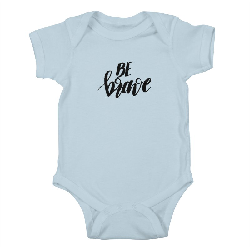 Be Brave Kids Baby Bodysuit by wellchosenletters' Artist Shop