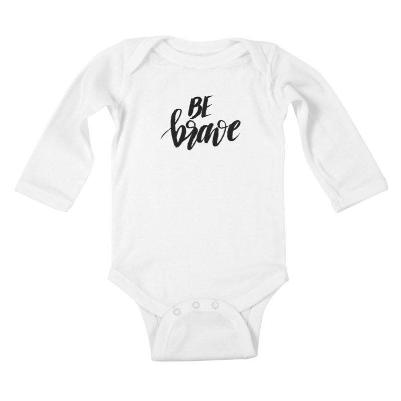 Be Brave Kids Baby Longsleeve Bodysuit by wellchosenletters' Artist Shop