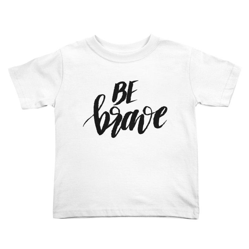 Be Brave Kids Toddler T-Shirt by wellchosenletters' Artist Shop