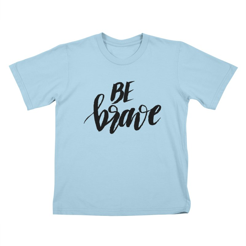 Be Brave Kids T-Shirt by wellchosenletters' Artist Shop